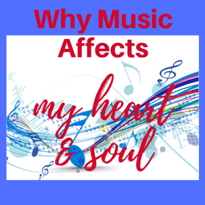 Why Music Affects My Heart & Soul