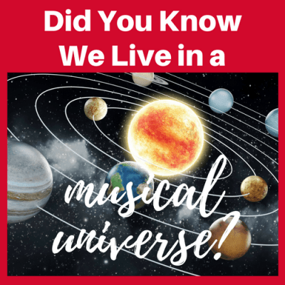 Did You Know We Live in a Musical Universe?