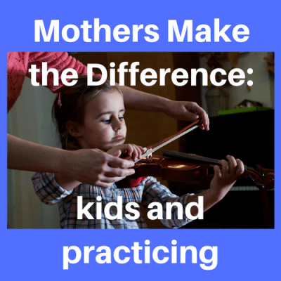 Mothers Make the Difference: Kids and Practicing