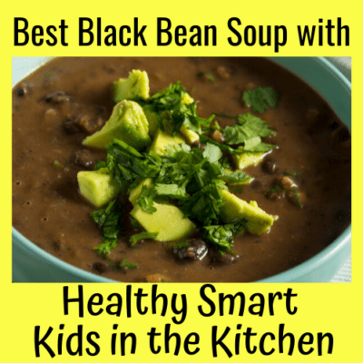 Best Black Bean Soup: Healthy Smart Kids in the Kitchen!