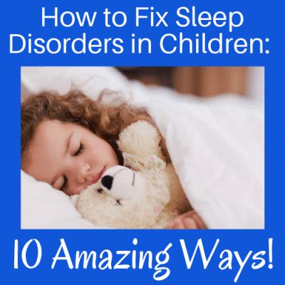 How to Fix Sleep Disorders in Children: 10 Amazing Ways!