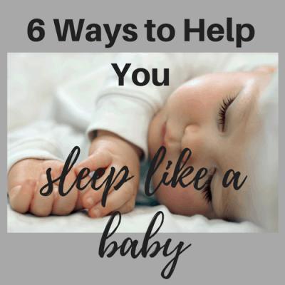 6 Ways to Help You Sleep Like a Baby