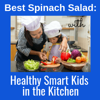 Best Spinach Salad: Healthy Smart Kids in the Kitchen!