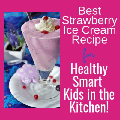 Best Strawberry Ice Cream Recipe: Healthy Smart Kids in the Kitchen