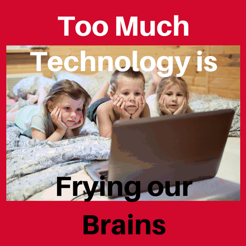 Too Much Technology is Frying Our Brains – Good Parenting ...