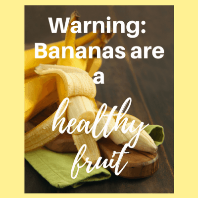 Warning: Bananas Are a Healthy Fruit