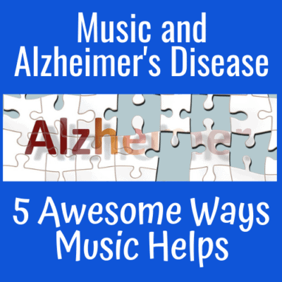Music and Alzheimer's Disease: 5 Awesome Ways Music Helps