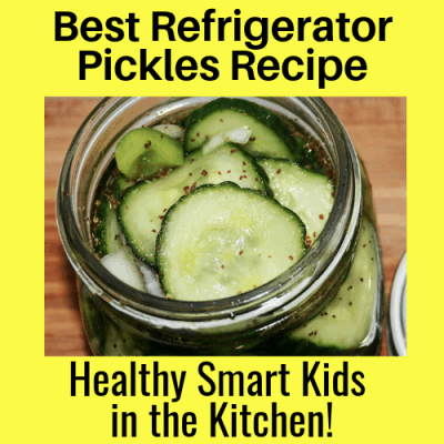 Best Refrigerator Pickles Recipe: Healthy Smart Kids in the Kitchen!