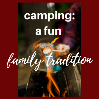 Camping: A Fun Family Tradition