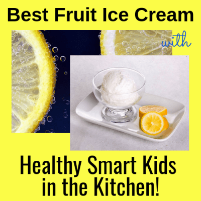 Best Fruit Ice Cream: Healthy Smart Kids in the Kitchen!