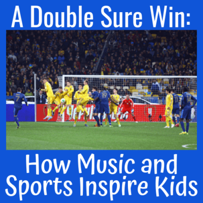 A Double Sure Win: How Music and Sports Inspire Kids