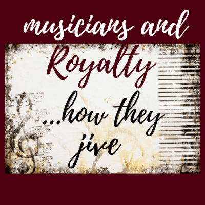 Musicians and Royalty: How They Jive