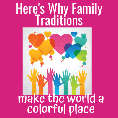 Here's Why Family Traditions Make the World a Colorful Place