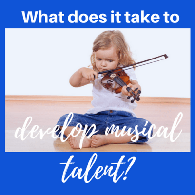 What Does it Take to Develop Musical Talent?