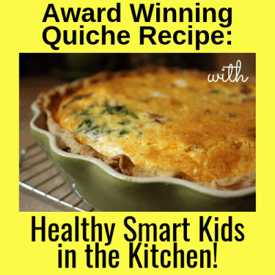 Award Winning Quiche Recipe: Healthy Smart Kids in the Kitchen