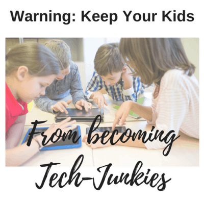 Warning: How to Keep Your Kids From Becoming Tech-Junkies