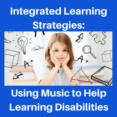 Integrated Learning Strategies: Using Music to Help Learning Disabilities