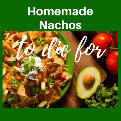 Homemade Nachos to Die For