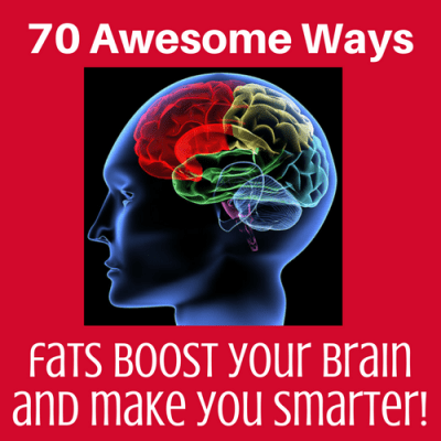70 Awesome Ways Fats Boost Your Brain and Make You Smarter!