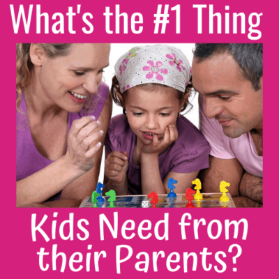 What's the #1 Thing Kids Need from Their Parents?