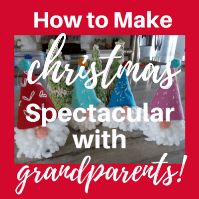 How to Make Christmas Spectacular with Grandparents