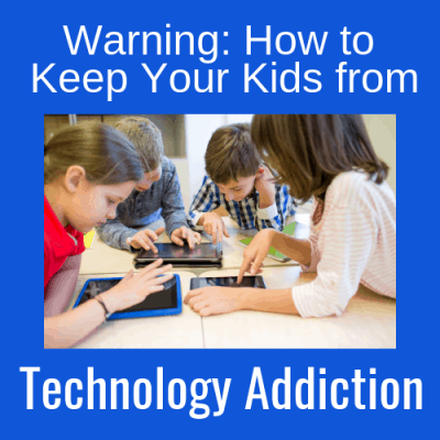 Warning: How to Keep Your Kids From Technology Addiction
