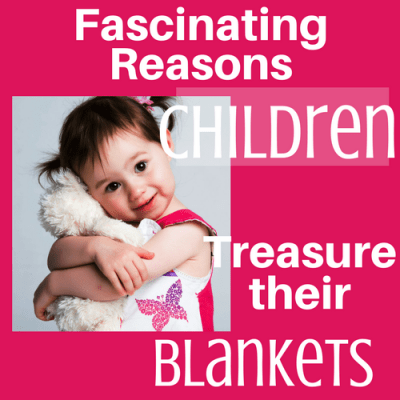 Fascinating Reasons Children Treasure Their Blankets