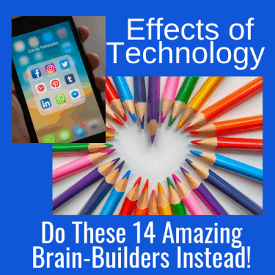 Effects of Technology: Do These 14 Amazing Brain-Builders Instead!