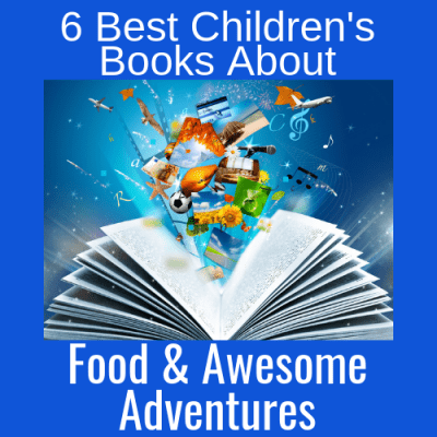 6 Best Children's Books About Food & Awesome Adventures!