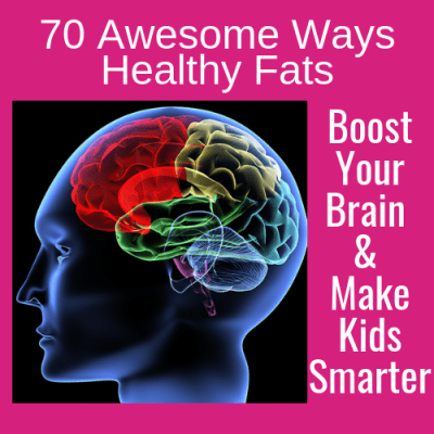 70 Awesome Ways Healthy Fats Boost Your Brain & Make Kids Smarter!