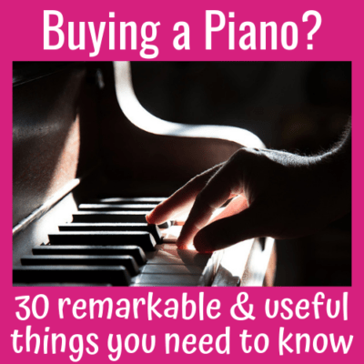 Buying a Piano? 30 Remarkable & Useful Things You Need to Know