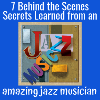 """7 """"Behind the Scenes"""" Secrets Learned from an Amazing Jazz Musician!"""