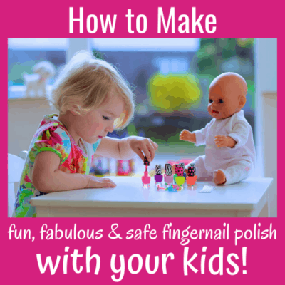How to Make Fun, Fabulous & Safe Fingernail Polish with Your Kids