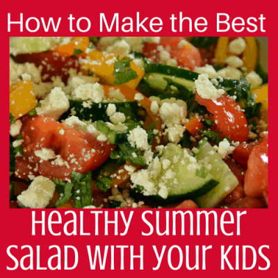 How to Make the Best Healthy Summer Salad with Your Kids!