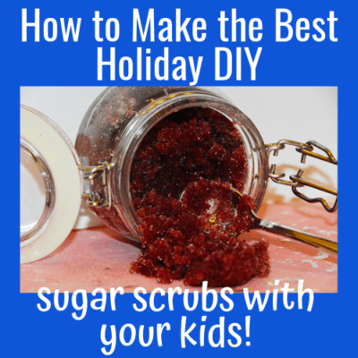 How to Make the Best Holiday DIY Sugar Scrubs with Your Kids!