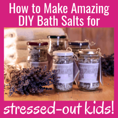 How to Make Amazing DIY Bath Salts for Stressed-Out Kids!
