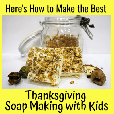 Here's How to Make the Best Soap Making with Kids