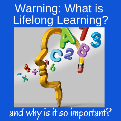 Warning: What is Lifelong Learning and Why Is it So Important?