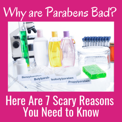 Why are Parabens Bad? Here Are 7 Scary Reasons You Need to Know