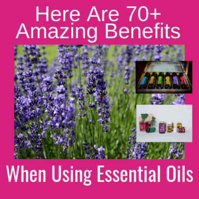 Here Are 70+ Amazing Benefits When Using Essential Oils