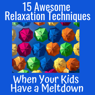 15 Awesome Relaxation Techniques When Your Kids Have a Meltdown