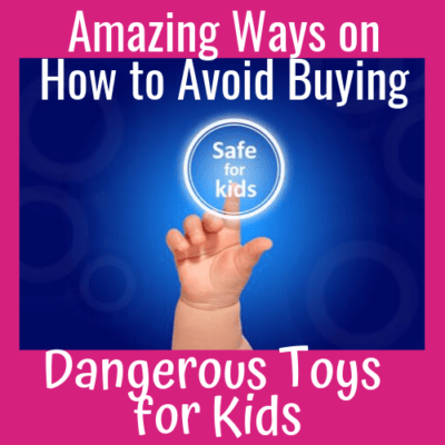Amazing Ways on How to Avoid Buying Dangerous Toys for Kids
