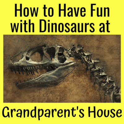 How to Have Fun with Dinosaurs at Grandparent's House