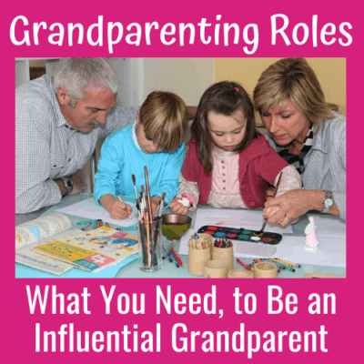 Grandparenting Roles: What You Need To Be an Influential Grandparent