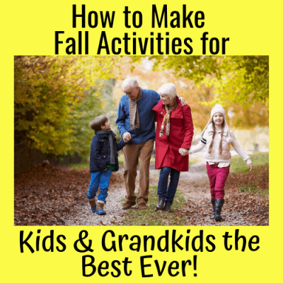 How to Make Fall Activities for Kids & Grandkids the Best Ever!