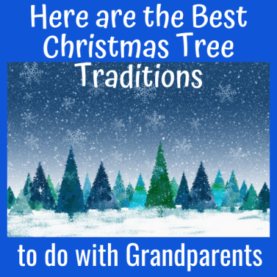 Here are the Best Christmas Tree Traditions to do with Grandparents