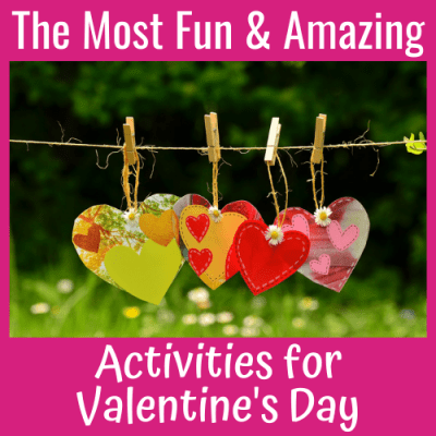 The Most Fun & Amazing Activities for Valentine's Day