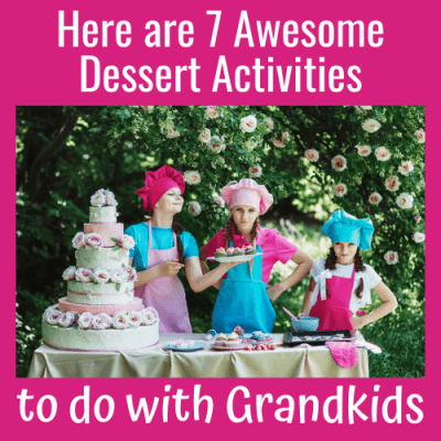 Here are 7 Awesome Dessert Activities to do with Grandkids