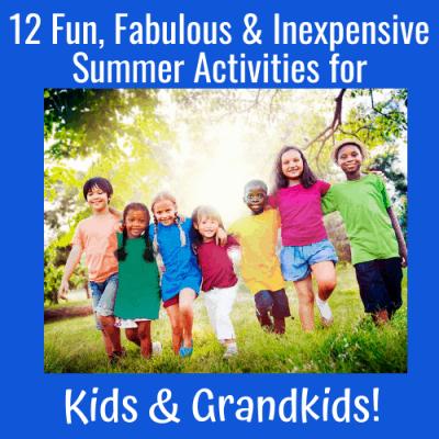 12 Fun, Fabulous & Inexpensive Summer Activities for Kids & Grandkids